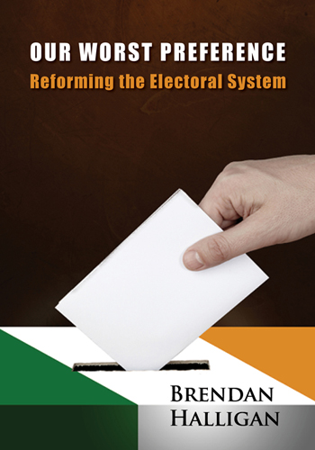 Our Worst Preference - Reforming the Electoral System, by Brendan Halligan